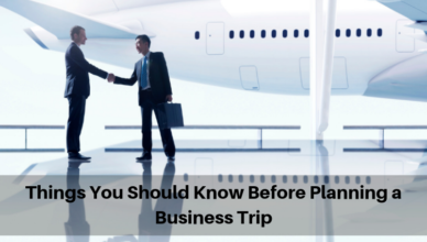 Things You Should Know Before Planning a Business Trip